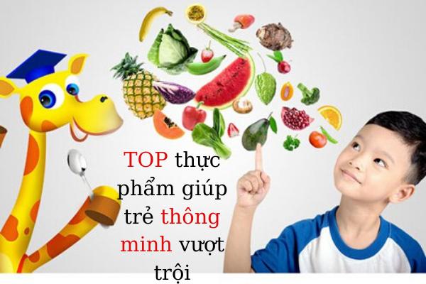 thực phẩm giúp trẻ thông minh vượt trội, ăn gì để não bé phát triển tốt, trẻ chậm phát triển nên ăn gì, thực phẩm tốt cho não bộ của trẻ